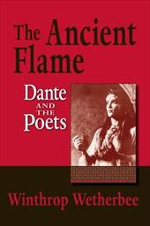 The Ancient Flame: Dante and the Poets - Wetherbee, Winthrop