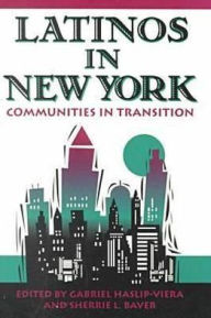 Latinos in New York: Communities in Transition - Gabriel Haslip-Viera