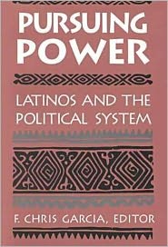 Pursuing Power: Latinos and the Political System - F. Chris Garcia (Editor)