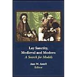 Lay Sanctity, Medieval and Modern: A Search for Models - Ann W. Astell