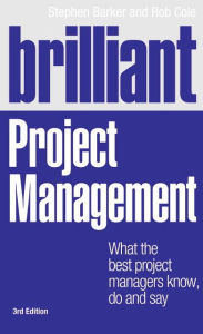 Brilliant Project Management: What the best project managers know, do and say - Stephen Barker