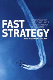 Fast Strategy: How Strategic Agility Will Help You Stay Ahead of the Game - Doz, Yves L. / Kosonen, Mikko
