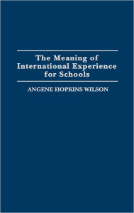 The Meaning Of International Experience For Schools - Angene Wilson