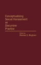 Conceptualizing Sexual Harassment as Discursive Practice - Shereen G. Bingham