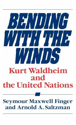 Bending with the Winds: Kurt Waldheim and the United Nations - Finger, Seymour Maxwell Saltzman, Arnold A.