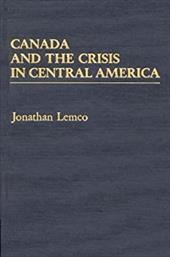 Canada and the Crisis in Central America - Lemco, Jonathan