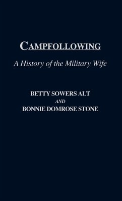 Campfollowing: A History of the Military Wife - Alt, Betty Sowers Stone, Bonnie Domrose