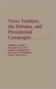 News Verdicts, The Debates, And Presidential Campaigns - James Bernstein