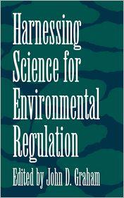 Harnessing Science For Environmental Regulation - John Graham, John D. Graham