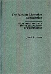 The Palestine Liberation Organization: From Armed Struggle to the Declaration of Independence - Nassar, Jamal R.