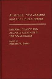 Australia, New Zealand, and the United States: Internal Change and Alliance Relations in the Anzus States - Baker, Richard W.