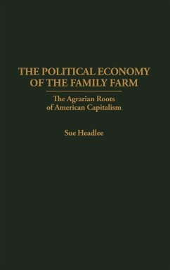 The Political Economy of the Family Farm: The Agrarian Roots of American Capitalism - Headlee, Sue E.