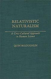 Relativistic Naturalism: A Cross-Cultural Approach to Human Science - McLoughlin, Quin