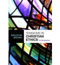 Tensions in Christian Ethics - Malcolm Brown