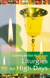 Liturgies for High Days - McRae-Mcmahon, Dorothy