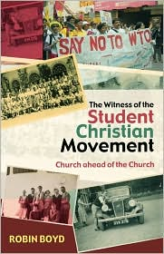 The Witness of the Student Christian Movement : Church ahead of the Church - Robin Boyd