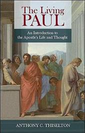 The Living Paul: An Introduction to the Apostle's Life and Thought - Thiselton, Anthony C.