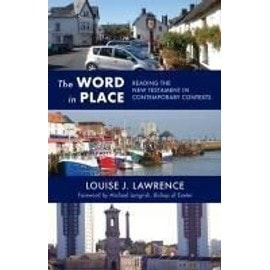 The Word in Place - Reading the New Testament in contemporary contexts - Louise J Lawrence
