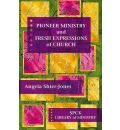 Pioneer Ministry and Fresh Expressions of Church - Angela Shier-Jones
