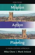 Ireland, Mark;Chew, Mike: How to Do Mission Action Planning - A vision-centred approach