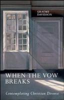 When the Vow Breaks - Contemplating Christian Divorce