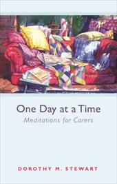 One Day at a Time: Meditations for Carers - Stewart, Dorothy M.