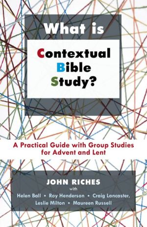 What Is Contextual Bible Study?: A Practical Guide with Group Studies for Advent and Lent