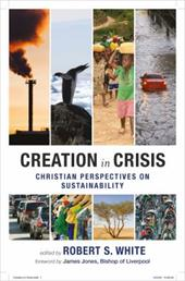 Creation in Crisis: Christian Perspectives on Sustainablity. Edited by Robert S. White - White, R. S. / White, Robert