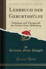 Lehrbuch der Geburtshülfe, Vol. 2: Pathologie und Therapeutik der Geburt; Erste Abtheilung (Classic Reprint)