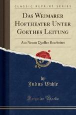 Das Weimarer Hoftheater Unter Goethes Leitung