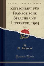 Zeitschrift Fur Franzosische Sprache Und Literatur, 1904, Vol. 26 (Classic Reprint) - D Behrens