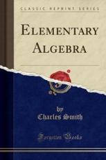 Elementary Algebra (Classic Reprint) - Charles Smith