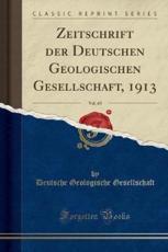 Zeitschrift der Deutschen Geologischen Gesellschaft, 1913, Vol. 65 (Classic Reprint) (German Edition)