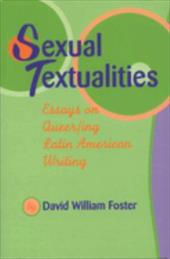 Sexual Textualities: Essays on Queer/Ing Latin American Writing - Foster, David William