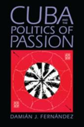 Cuba and the Politics of Passion - Fernandez, Damian J.