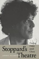 Stoppard's Theatre: Finding Order Amid Chaos - Fleming, John