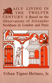 Daily Living in the Twelfth Century - Holmes, Urban T.