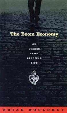 The Boom Economy Or, Scenes from Clerical Life - Bouldrey, Brian