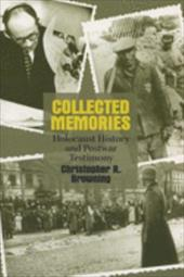 Collected Memories: Holocaust History and Postwar Testimony - Browning, Christopher R.