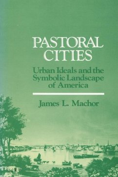Pastoral Cities: Urban Ideals - Machor, James L.