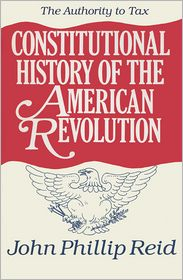 Constitutional History of the American Revolution, Volume II: The Authority to Tax - John Phillip Reid
