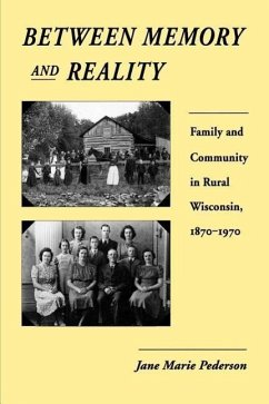 Between Memory and Reality: Family and Community in Rural Wisconsin, 1870-1970 - Pederson, Jane Marie
