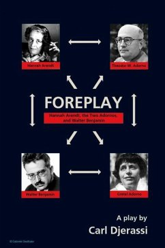 Foreplay: Hannah Arendt, the Two Adornos, and Walter Benjamin - Djerassi, Carl