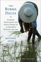 The Burma Delta: Economic Development and Social Change on an Asian Rice Frontier, 1852-1941