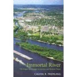 Immortal River : The Upper Mississippi In Ancient And Modern Times - Calvin R Fre