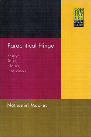 Paracritical Hinge: Essays, Talks, Notes, Interviews