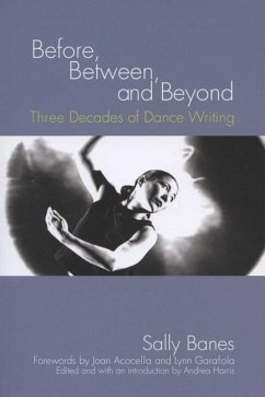 Before, Between, and Beyond: Three Decades of Dance Writing - Banes, Sally