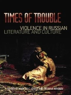 Times of Trouble: Violence in Russian Literature and Culture - Herausgeber: Levitt, Marcus C. Levitt, Marcus