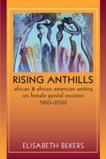 Rising Anthills: African and African American Writing on Female Genital Excision, 19602000 - Bekers, Elisabeth