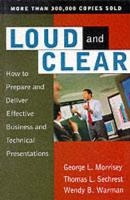 Loud and Clear: How to Prepare and Deliver Effective Business and Technical Presentations, Fourth Edition